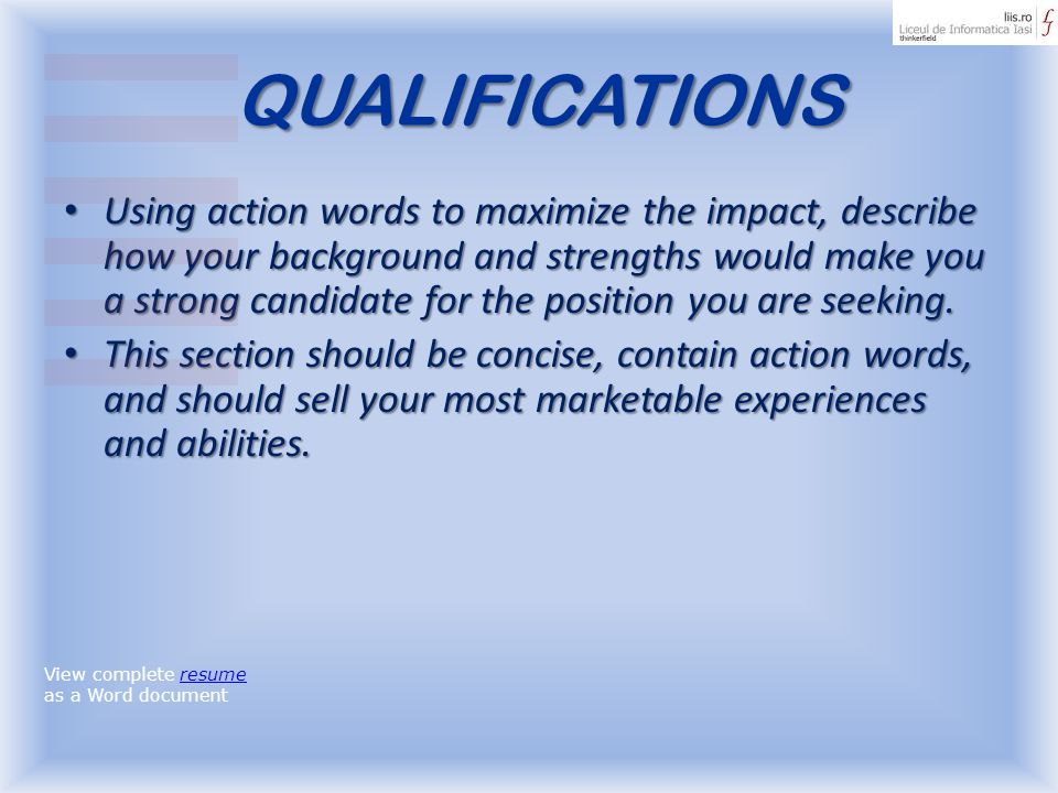 QUALIFICATIONS Using action words to maximize the impact, describe how your background and strengths would make you a strong candidate for the positio