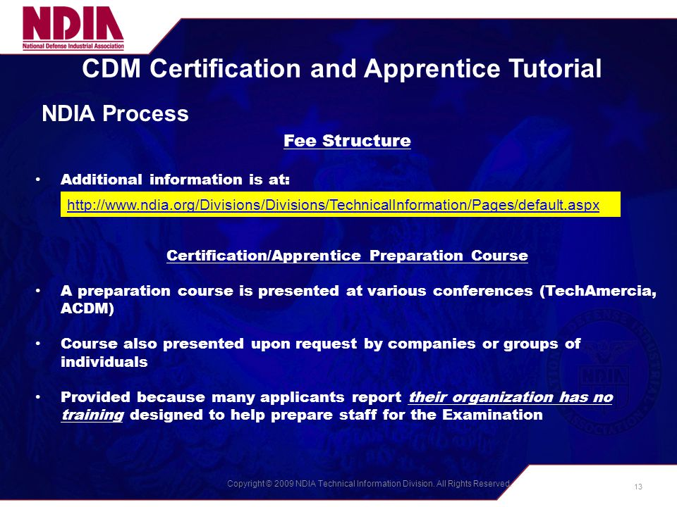 Copyright © 2009 NDIA Technical Information Division. All Rights Reserved. CDM Certification and Apprentice Tutorial NDIA Process Fee Structure Additi