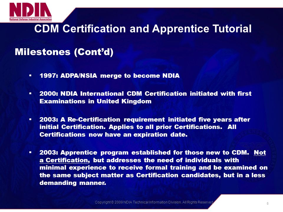 Copyright © 2009 NDIA Technical Information Division. All Rights Reserved. CDM Certification and Apprentice Tutorial Milestones (Cont'd)  1997: ADPA/