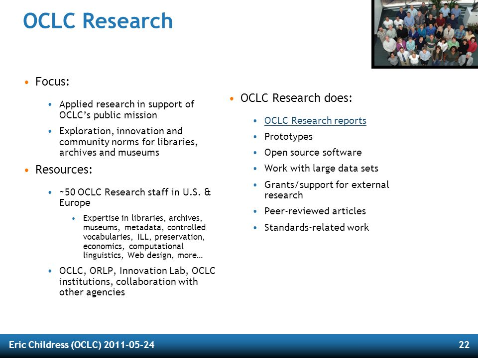 Eric Childress (OCLC) 2011-05-2422 OCLC Research Focus: Applied research in support of OCLC's public mission Exploration, innovation and community nor