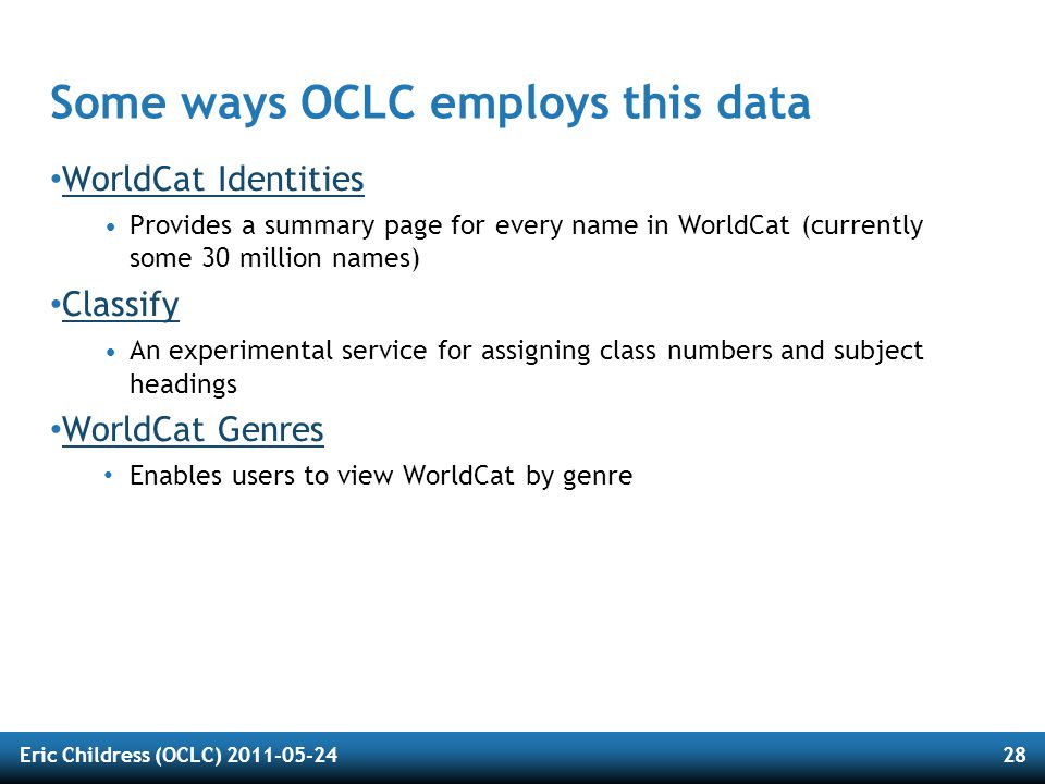 Eric Childress (OCLC) 2011-05-2428 Some ways OCLC employs this data WorldCat Identities Provides a summary page for every name in WorldCat (currently