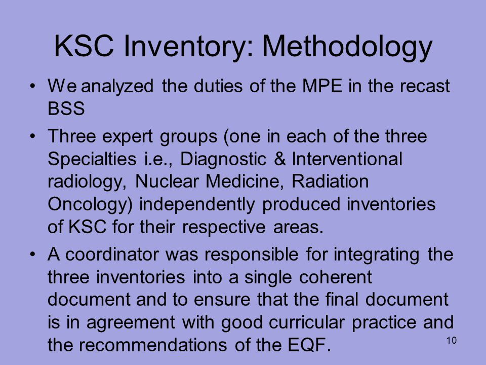 KSC Inventory: Methodology We analyzed the duties of the MPE in the recast BSS Three expert groups (one in each of the three Specialties i.e., Diagnos