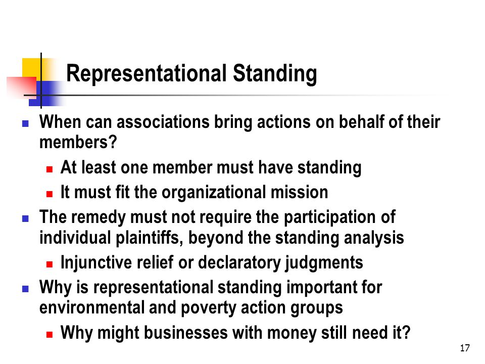 17 Representational Standing When can associations bring actions on behalf of their members.