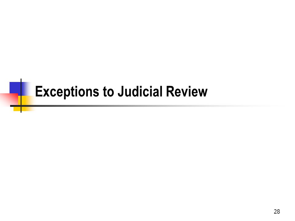 Exceptions to Judicial Review 28
