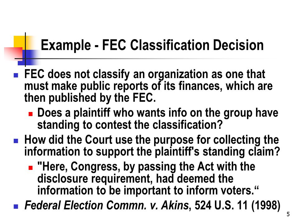 5 Example - FEC Classification Decision FEC does not classify an organization as one that must make public reports of its finances, which are then published by the FEC.