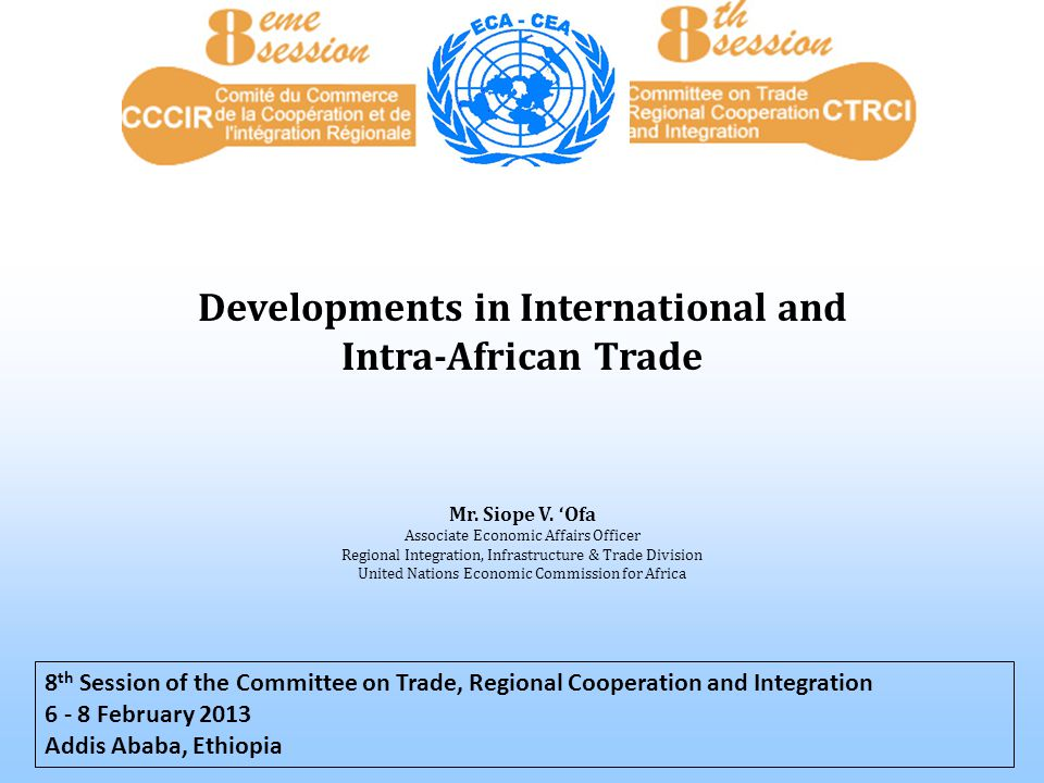 1.Africa's Trade Performance (Goods and Services) 2.Intra-African Trade: towards a CFTA 3.Status of other Trade Negotiations 4.Aid for Trade in Africa 5.Conclusions and Policy Recommendations Outline: 2