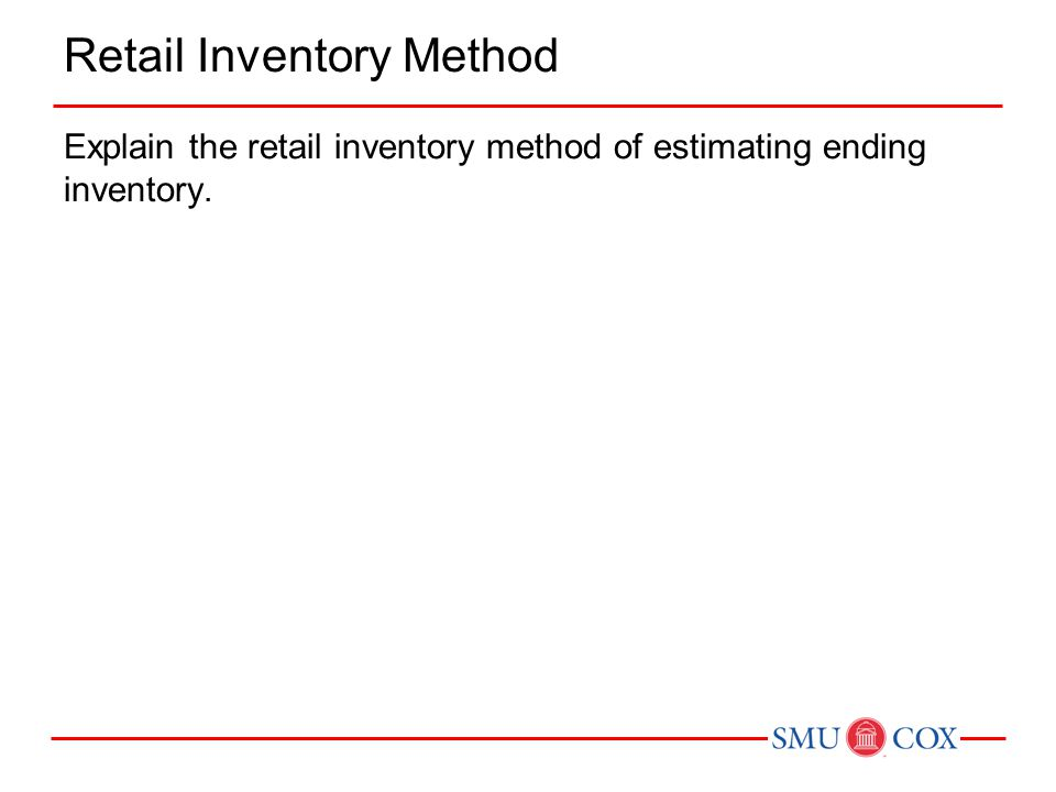 Retail Inventory Method Explain the retail inventory method of estimating ending inventory.