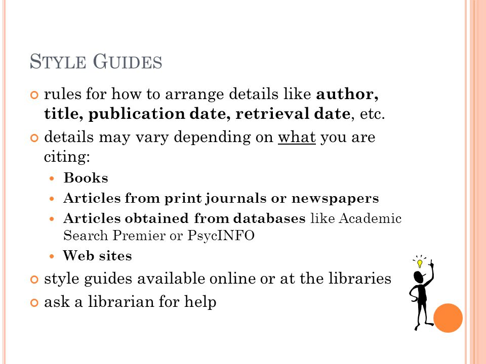 S TYLE G UIDES rules for how to arrange details like author, title, publication date, retrieval date, etc. details may vary depending on what you are