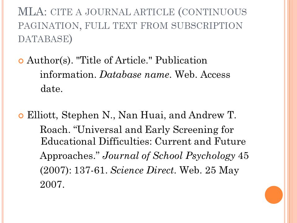 MLA: CITE A JOURNAL ARTICLE ( CONTINUOUS PAGINATION, FULL TEXT FROM SUBSCRIPTION DATABASE ) Author(s).