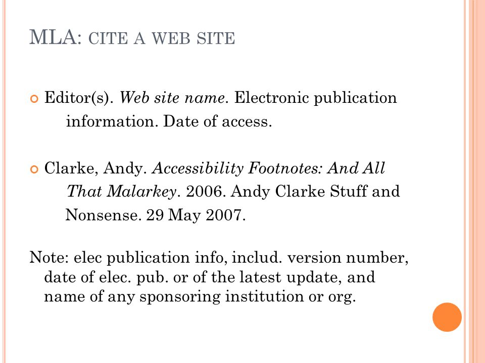 MLA: CITE A WEB SITE Editor(s). Web site name. Electronic publication information. Date of access. Clarke, Andy. Accessibility Footnotes: And All That