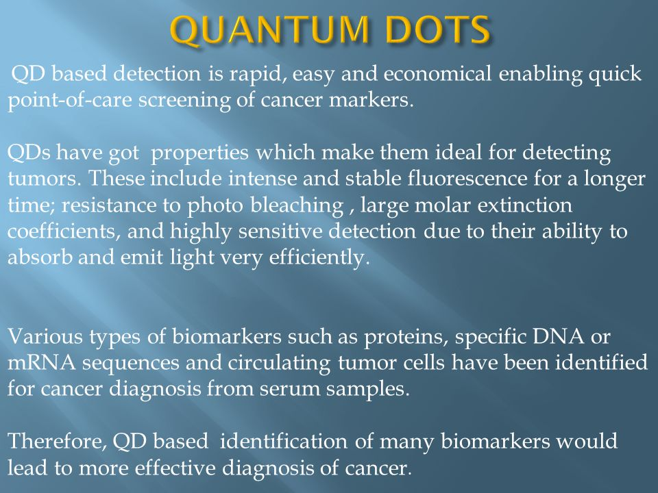 QUANTUM DOTS Quantum dots are semiconducting nanocrystals, which range in size from 2 nm to 10 nm. They can be used for both diagnosis and drug delive