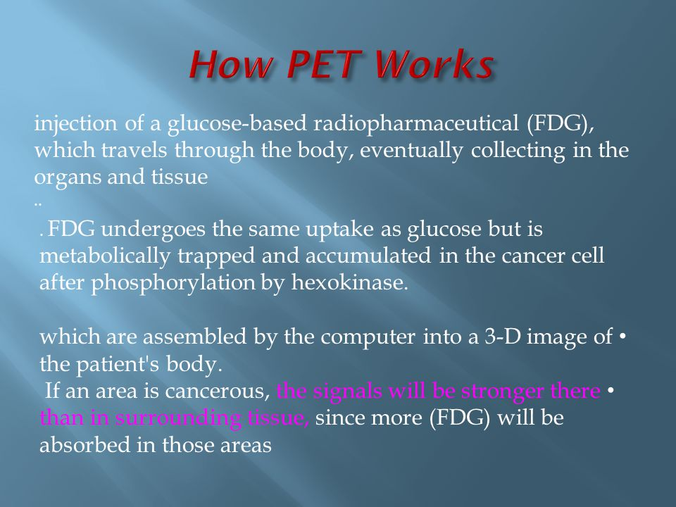  PET is now an important cancer imaging tool both for diagnosis and staging, as well as forprognostic information  It is give information about the