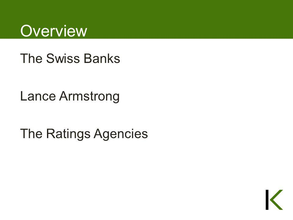 Overview The Swiss Banks Lance Armstrong The Ratings Agencies