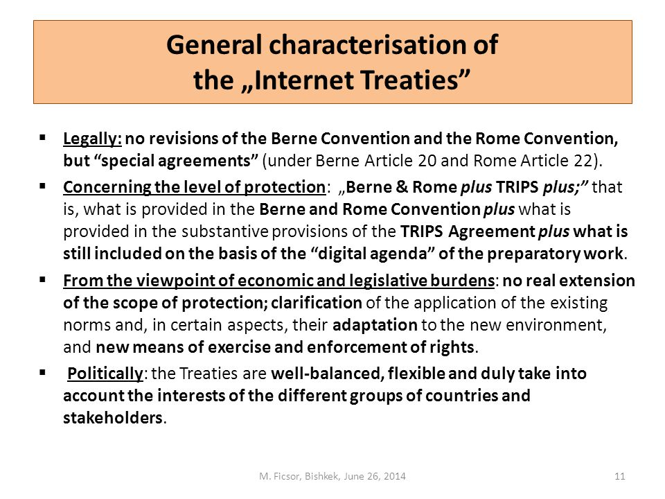 "General characterisation of the ""Internet Treaties  Legally: no revisions of the Berne Convention and the Rome Convention, but special agreements (under Berne Article 20 and Rome Article 22)."