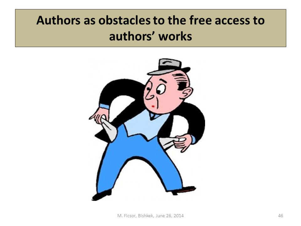 Authors as obstacles to the free access to authors' works M. Ficsor, Bishkek, June 26, 201446