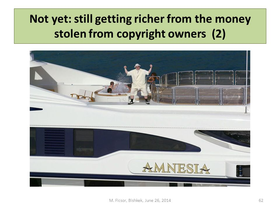 Not yet: still getting richer from the money stolen from copyright owners (2) M.