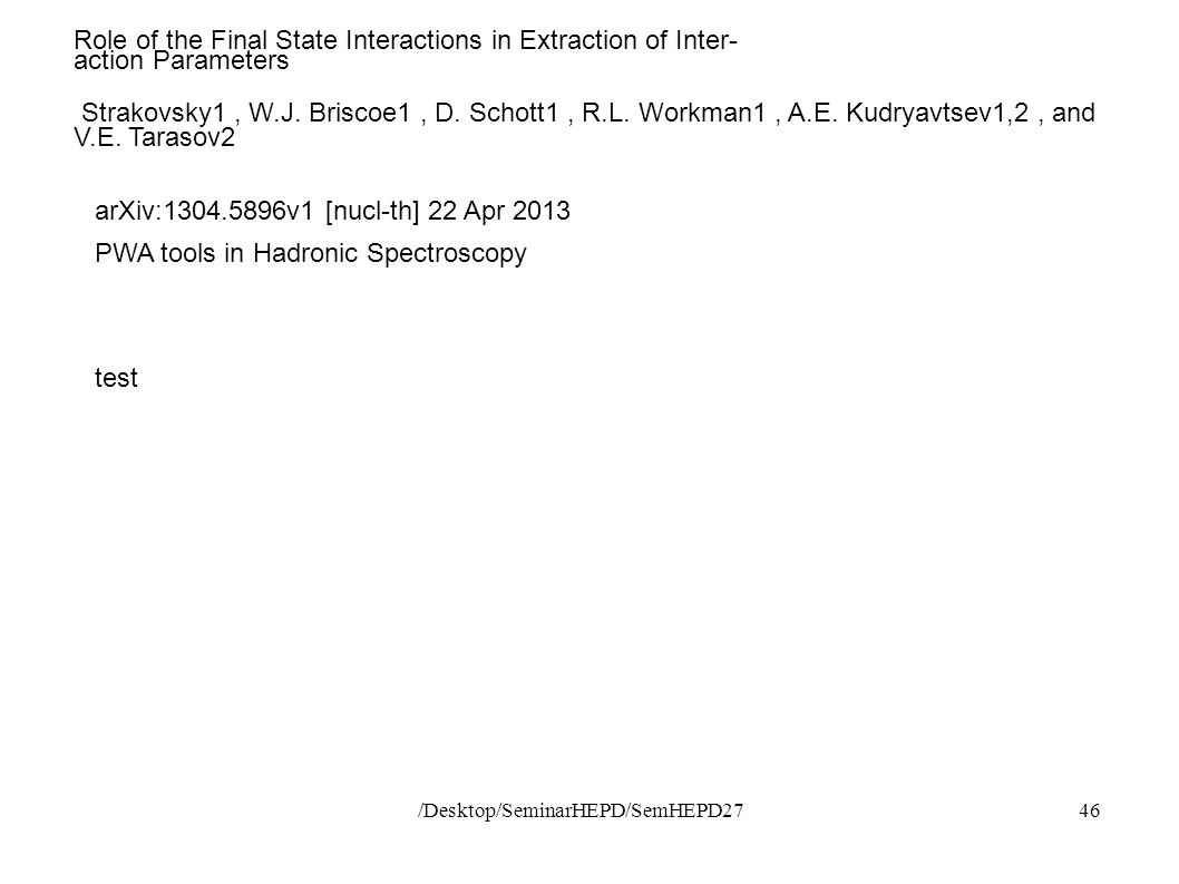 /Desktop/SeminarHEPD/SemHEPD2746 Role of the Final State Interactions in Extraction of Inter- action Parameters Strakovsky1, W.J.