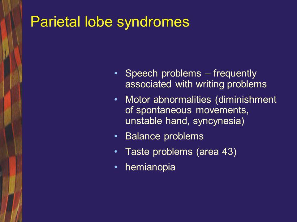 Parietal lobe syndromes Gerstmann syndrome (left angulary girus) Digital agnosia Left-right confusion Agraphia Acalculia