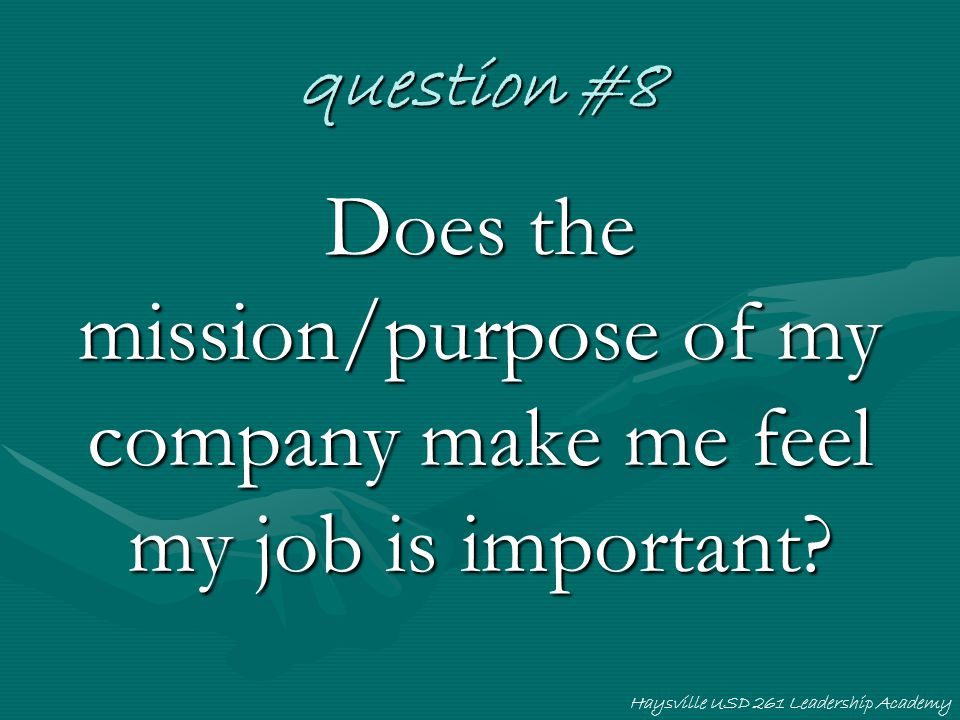 Haysville USD 261 Leadership Academy question #8 Does the mission/purpose of my company make me feel my job is important?