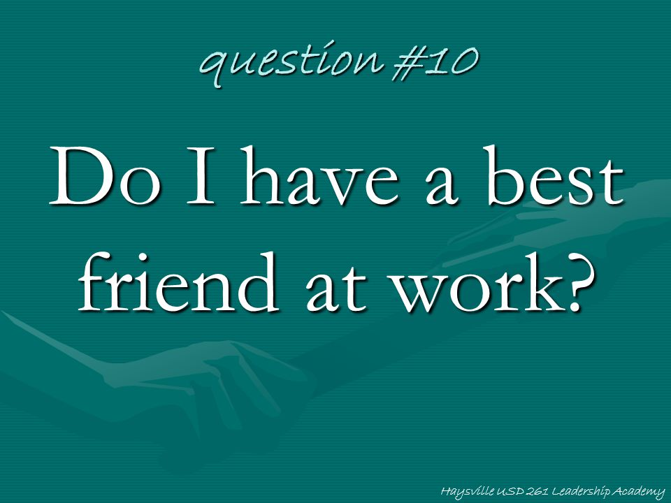 Haysville USD 261 Leadership Academy question #10 Do I have a best friend at work?