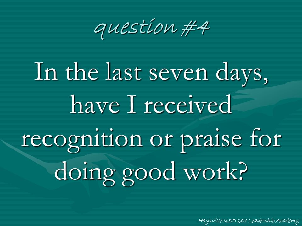 Haysville USD 261 Leadership Academy question #4 In the last seven days, have I received recognition or praise for doing good work?