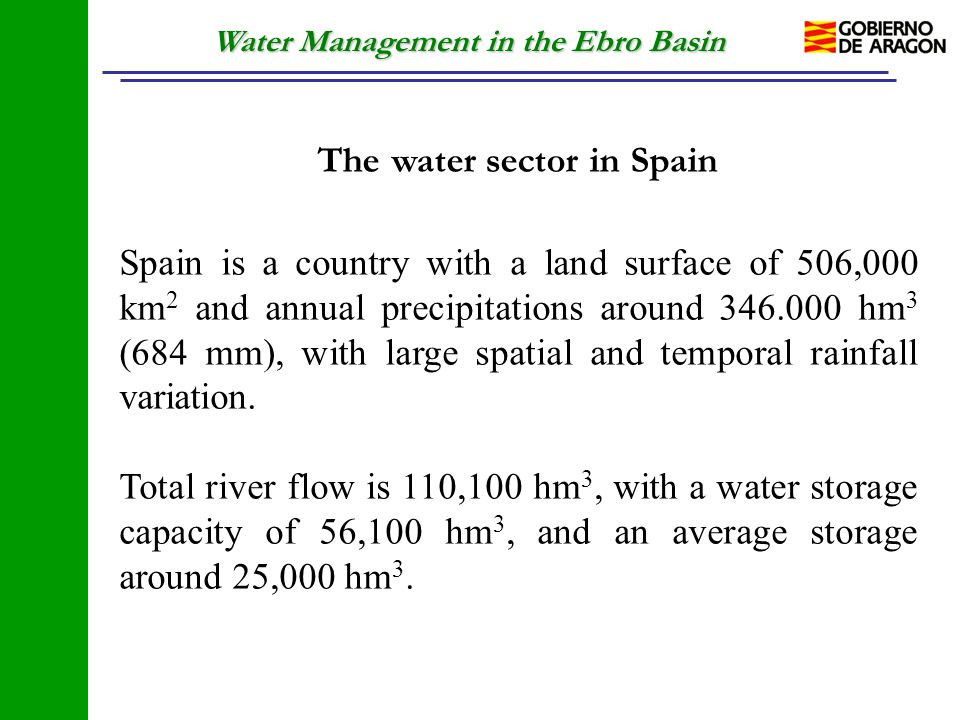 Water Management in the Ebro Basin The water sector in Spain Spain is a country with a land surface of 506,000 km 2 and annual precipitations around 3
