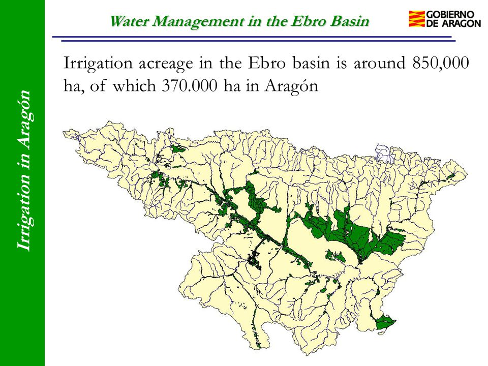 Water Management in the Ebro Basin Irrigation in Aragón Irrigation acreage in the Ebro basin is around 850,000 ha, of which 370.000 ha in Aragón