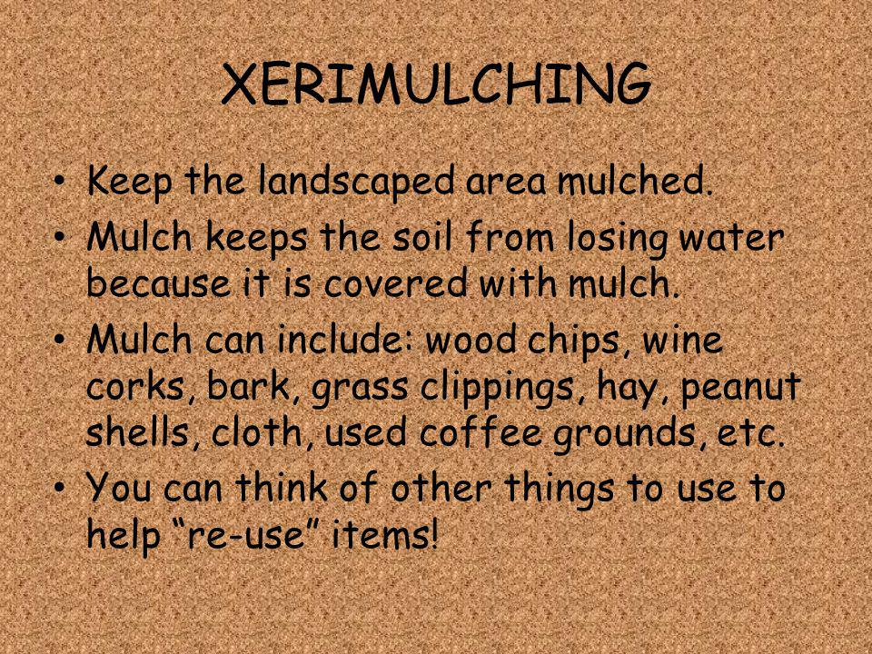 XERIMULCHING Keep the landscaped area mulched.