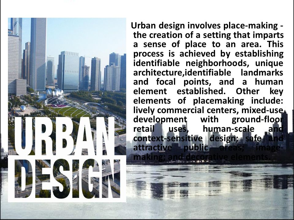 Urban design involves place-making - the creation of a setting that imparts a sense of place to an area.
