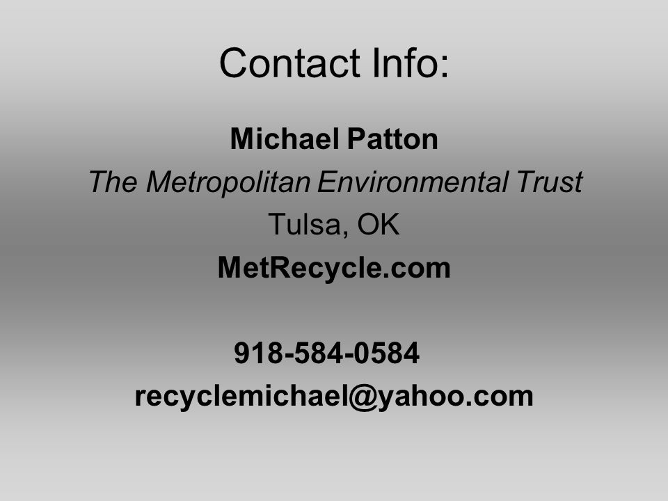 Contact Info: Michael Patton The Metropolitan Environmental Trust Tulsa, OK MetRecycle.com 918-584-0584 recyclemichael@yahoo.com