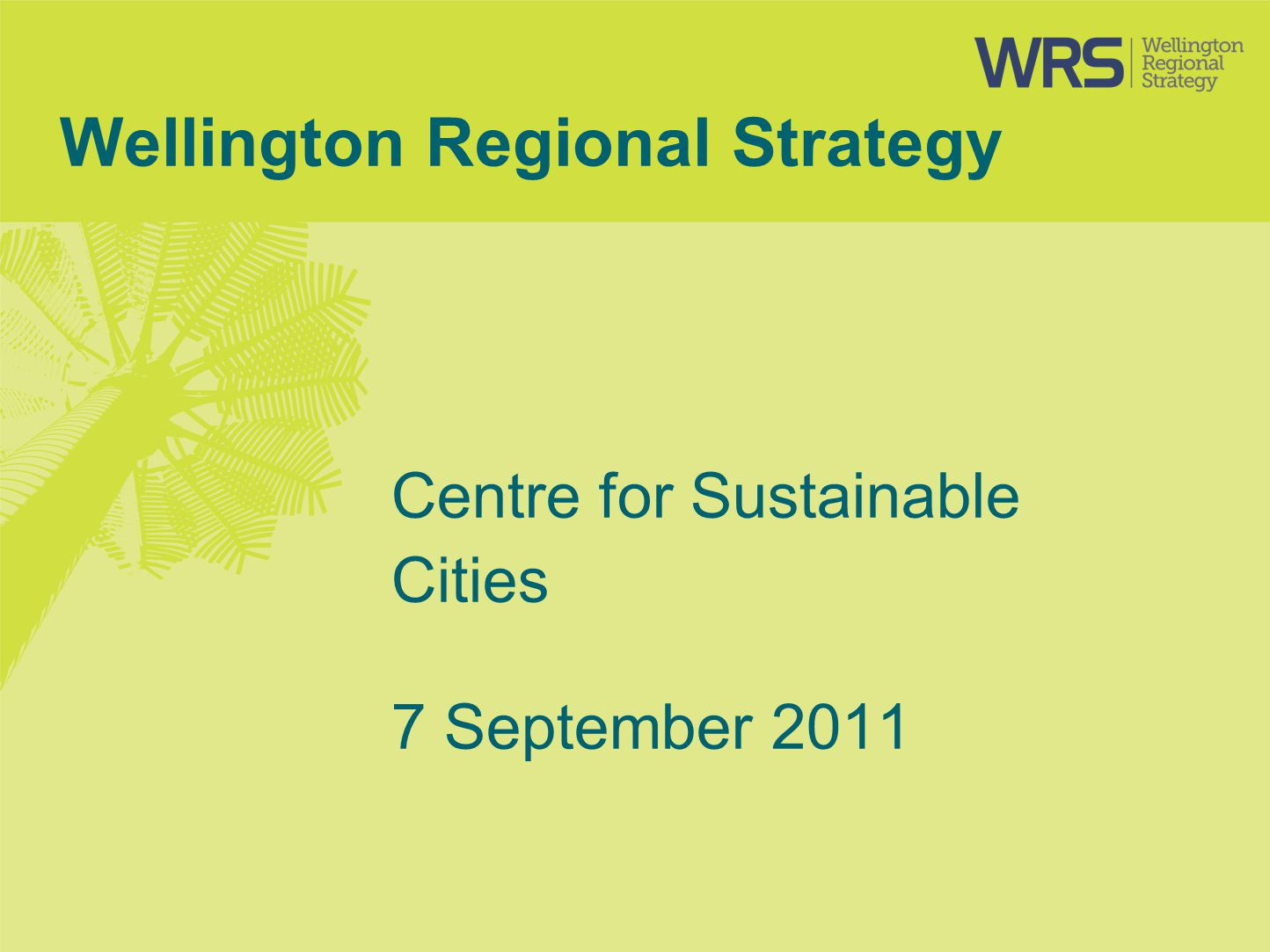 Wellington Regional Strategy Centre for Sustainable Cities 7 September 2011