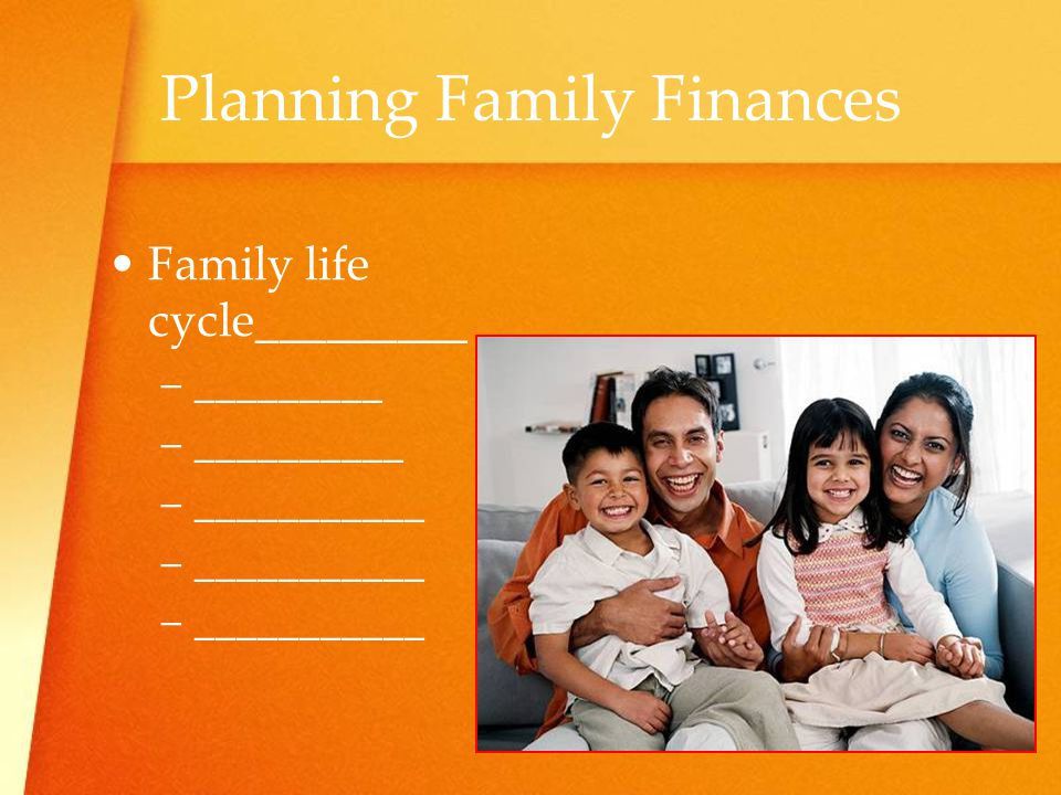 Planning Family Finances Family life cycle_________ –_–_________ –_–__________ –_–___________ –_–___________ –_–___________