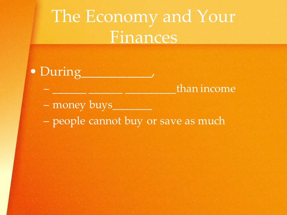 The Economy and Your Finances During___________, –_–______ ______ _________than income –m–money buys_______ –p–people cannot buy or save as much