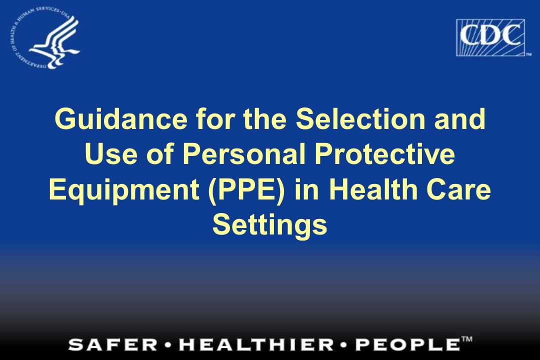 Guidance for the Selection and Use of Personal Protective Equipment (PPE) in Health Care Settings