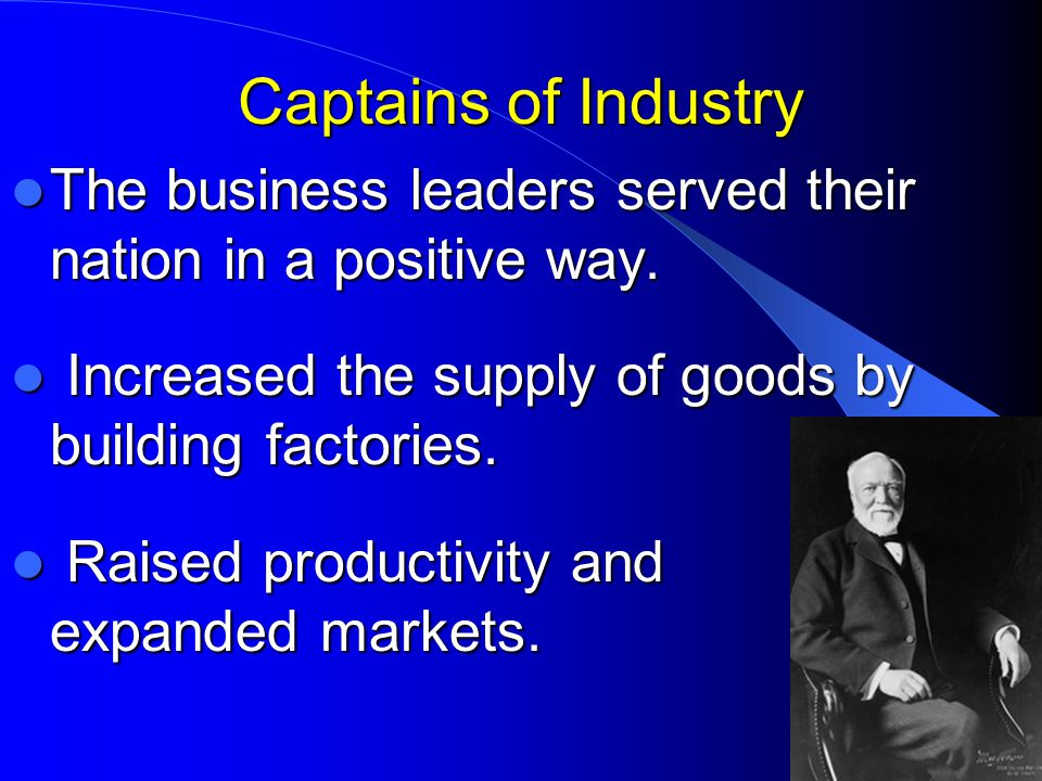Captains of Industry The business leaders served their nation in a positive way. The business leaders served their nation in a positive way. Increased