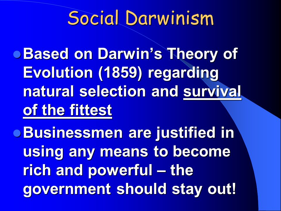 Social Darwinism Based on Darwin's Theory of Evolution (1859) regarding natural selection and survival of the fittest Based on Darwin's Theory of Evol