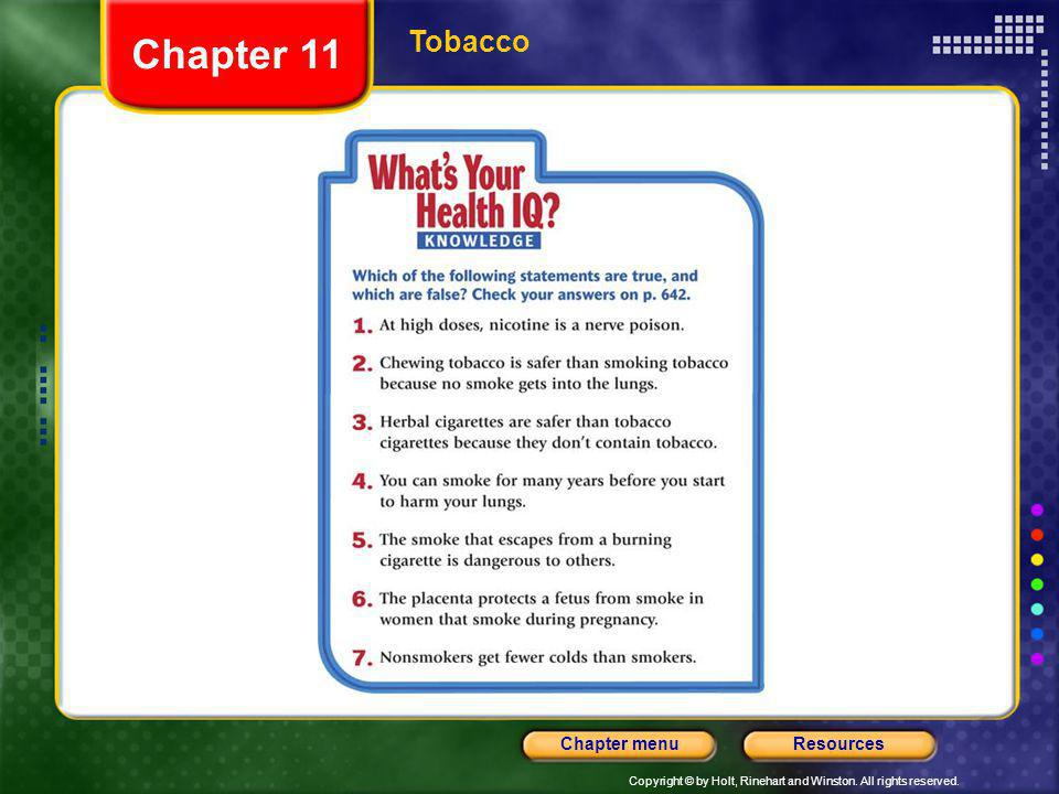 Copyright © by Holt, Rinehart and Winston. All rights reserved. ResourcesChapter menu Tobacco Chapter 11