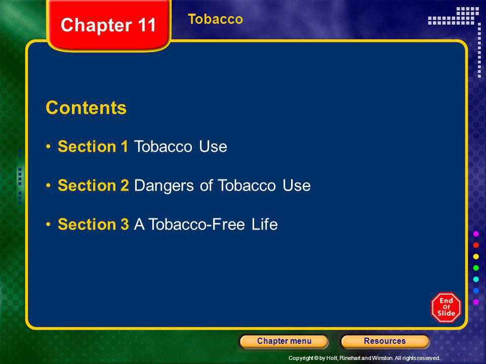 Copyright © by Holt, Rinehart and Winston. All rights reserved. ResourcesChapter menu Tobacco Contents Section 1 Tobacco Use Section 2 Dangers of Toba