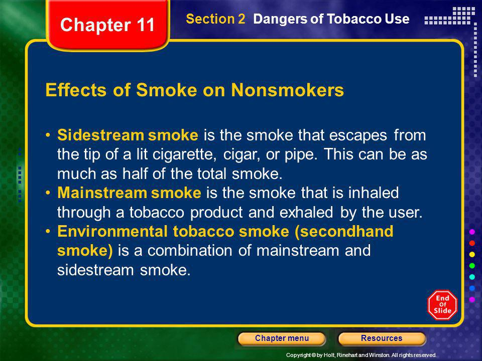 Copyright © by Holt, Rinehart and Winston. All rights reserved. ResourcesChapter menu Section 2 Dangers of Tobacco Use Effects of Smoke on Nonsmokers