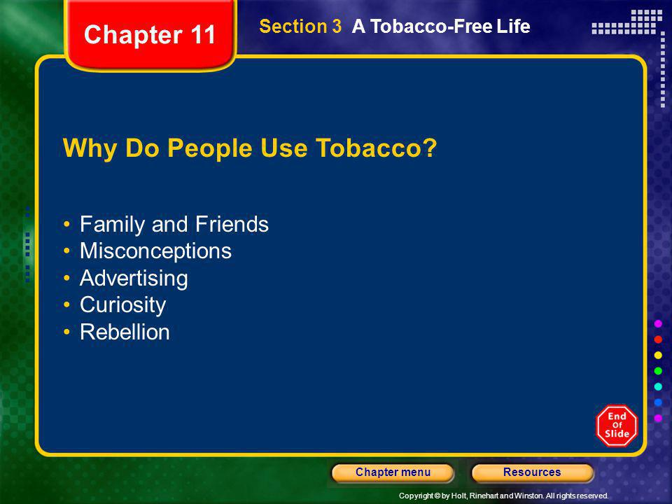 Copyright © by Holt, Rinehart and Winston. All rights reserved. ResourcesChapter menu Section 3 A Tobacco-Free Life Why Do People Use Tobacco? Family