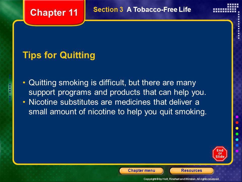 Copyright © by Holt, Rinehart and Winston. All rights reserved. ResourcesChapter menu Section 3 A Tobacco-Free Life Tips for Quitting Quitting smoking
