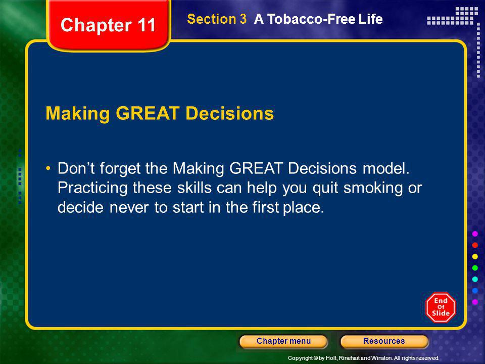 Copyright © by Holt, Rinehart and Winston. All rights reserved. ResourcesChapter menu Section 3 A Tobacco-Free Life Making GREAT Decisions Don't forge