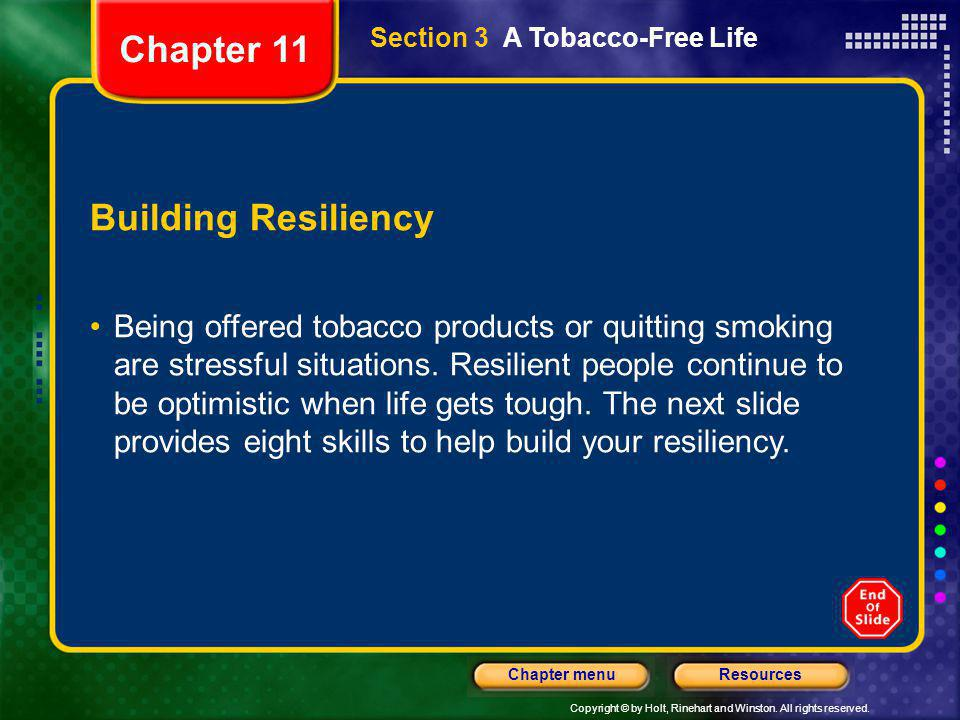 Copyright © by Holt, Rinehart and Winston. All rights reserved. ResourcesChapter menu Section 3 A Tobacco-Free Life Building Resiliency Being offered