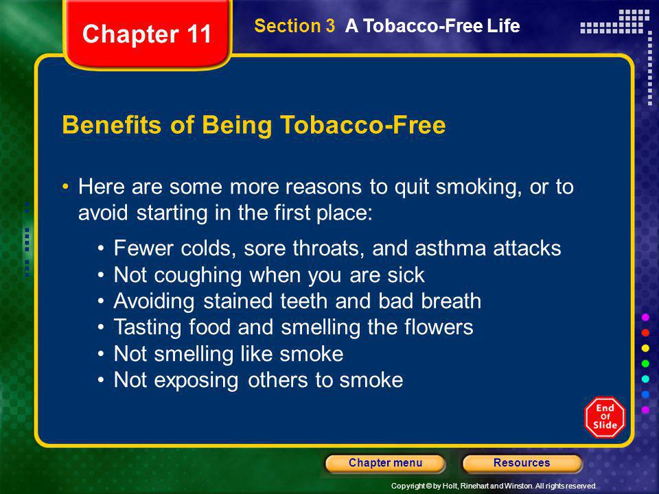 Copyright © by Holt, Rinehart and Winston. All rights reserved. ResourcesChapter menu Section 3 A Tobacco-Free Life Benefits of Being Tobacco-Free Her