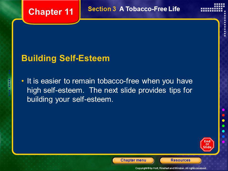 Copyright © by Holt, Rinehart and Winston. All rights reserved. ResourcesChapter menu Section 3 A Tobacco-Free Life Building Self-Esteem It is easier