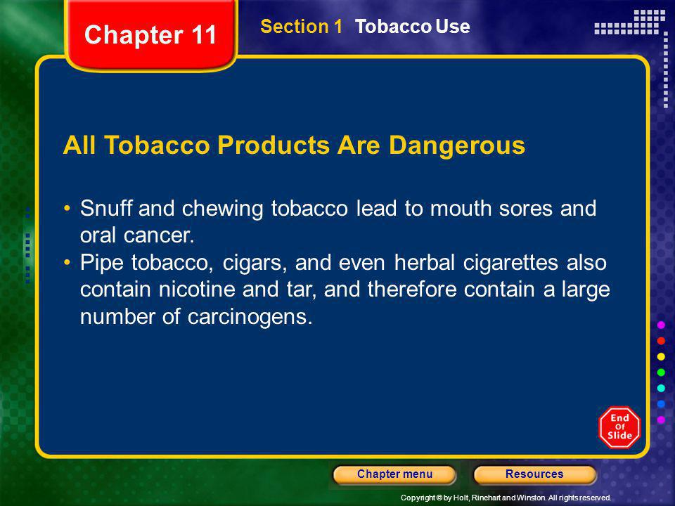 Copyright © by Holt, Rinehart and Winston. All rights reserved. ResourcesChapter menu Section 1 Tobacco Use All Tobacco Products Are Dangerous Snuff a