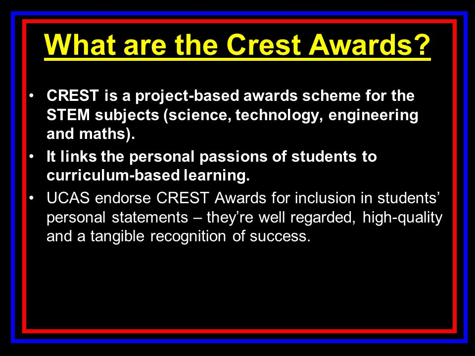What are the Crest Awards? CREST is a project-based awards scheme for the STEM subjects (science, technology, engineering and maths). It links the per