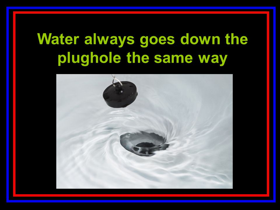 Toa Water always goes down the plughole the same way
