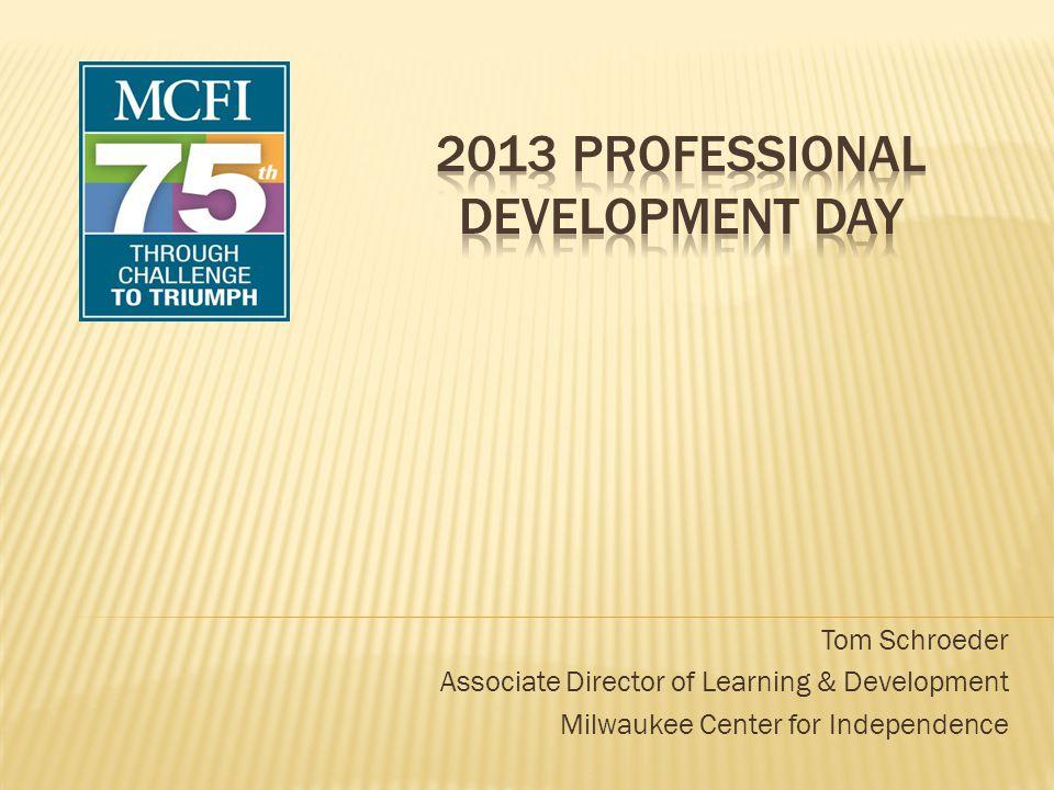 Tom Schroeder Associate Director of Learning & Development Milwaukee Center for Independence