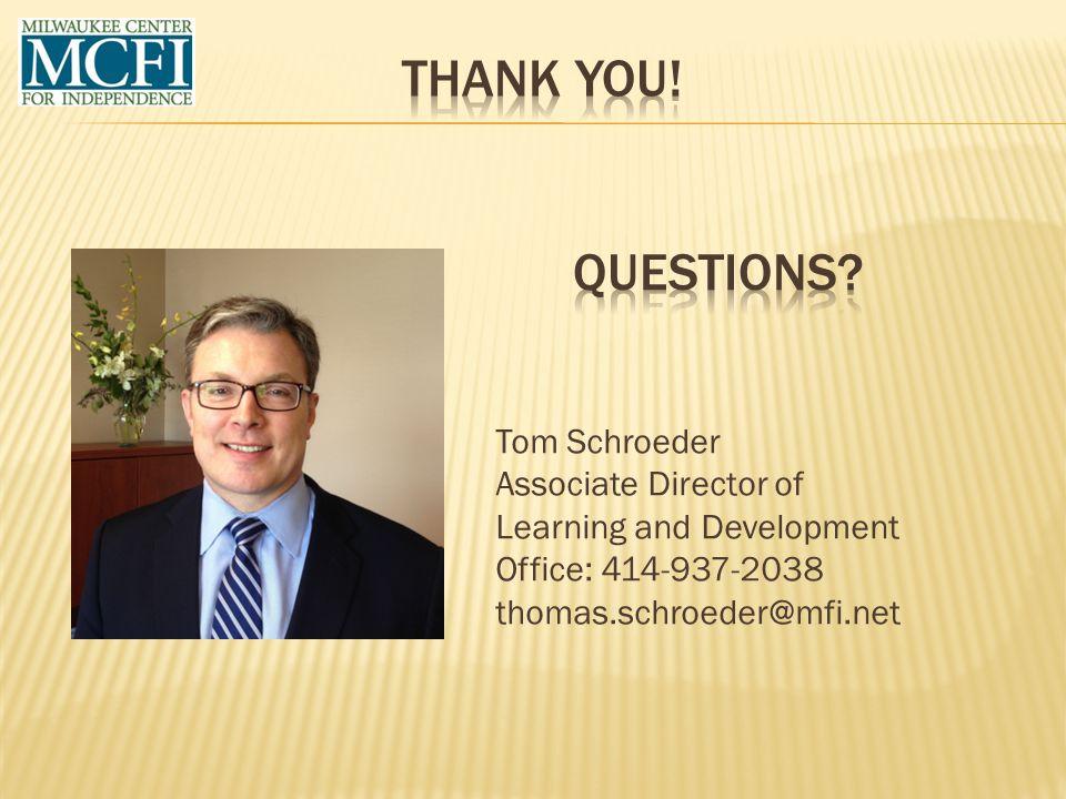 Tom Schroeder Associate Director of Learning and Development Office: 414-937-2038 thomas.schroeder@mfi.net
